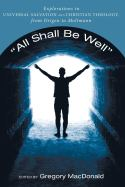 """All Shall Be Well""""- Explorations in Universalism and Christian Theology"""